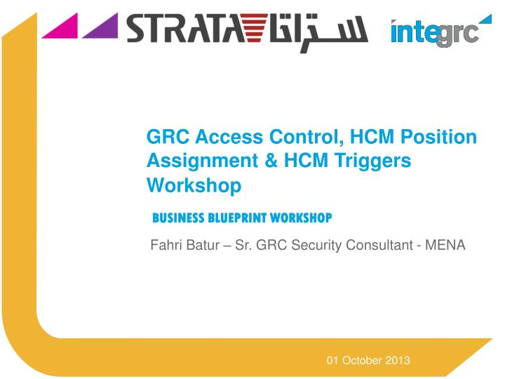 Ppt 01 october 2013 powerpoint presentation id1572401 grc access control hcm position assignment hcm triggers workshop business blueprint workshop malvernweather Image collections