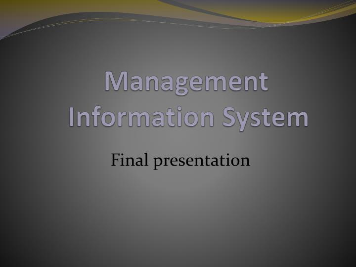 management information system presentation slide It's common for senior executives to ask you to jump back to a previous slide or fast forward through your slides to a particular section of your presentation don't be surprised when executives interrupt you as you present a painstakingly crafted slide.