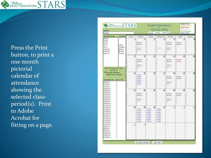 Press the Print button, to print a one month pictorial calendar of attendance showing the selected class-period(s).  Print to Adobe Acrobat for fitting on a page.