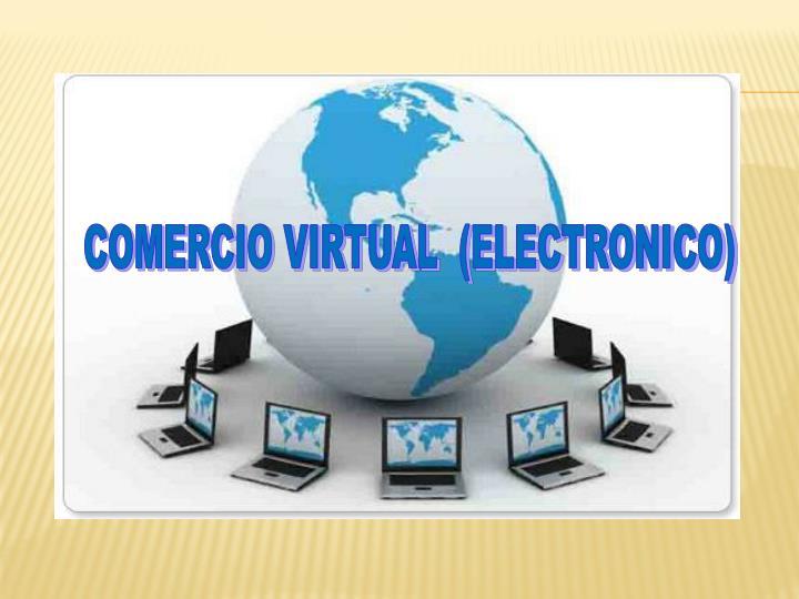 COMERCIO VIRTUAL  (ELECTRONICO)