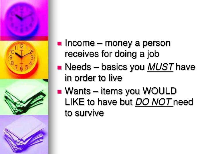 Income – money a person receives for doing a job