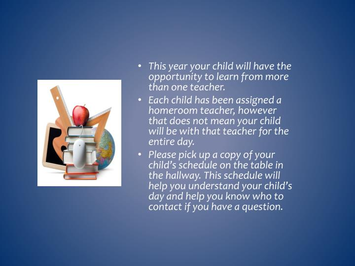 This year your child will have the opportunity to learn from more than one teacher.