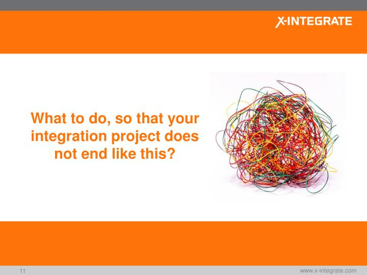 What to do, so that your integration project does not end like this?