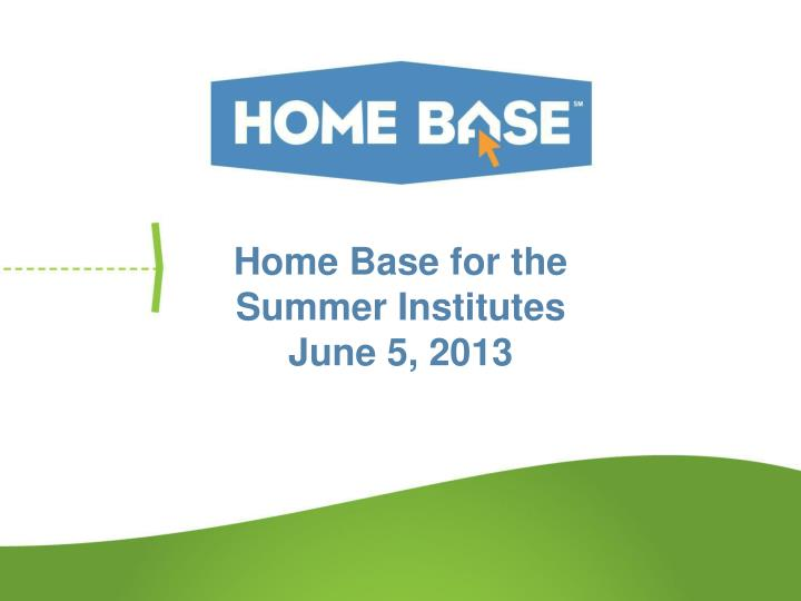 home base for the summer institutes j une 5 2013 n.