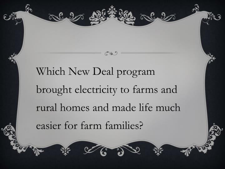 Which New Deal program brought electricity to farms and rural homes and made life much easier for farm families?