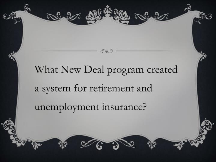 What New Deal program created a system for retirement and unemployment insurance?