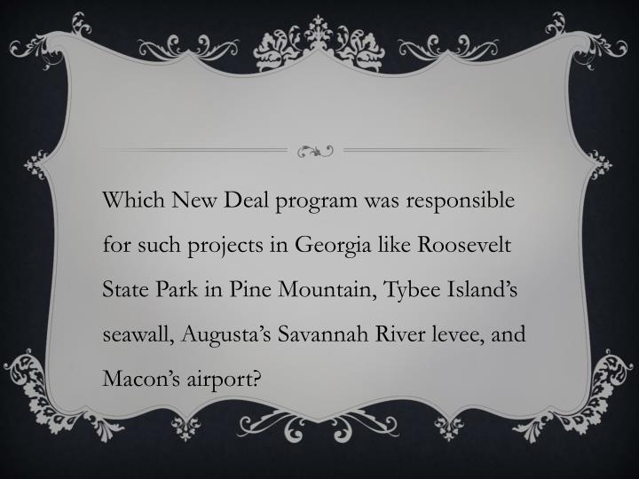 Which New Deal program was responsible for such projects in Georgia like Roosevelt State Park in Pine Mountain, Tybee Island's seawall, Augusta's Savannah River levee, and Macon's airport?