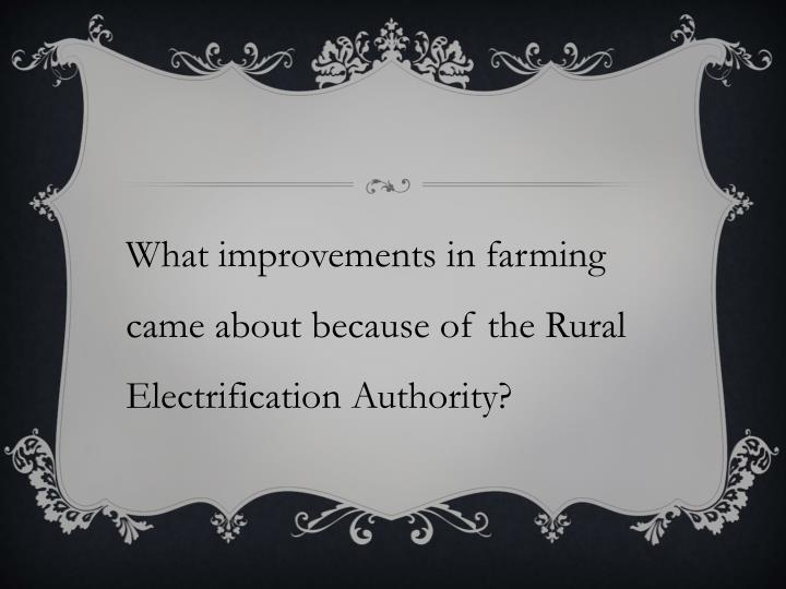 What improvements in farming came about because of the Rural Electrification Authority?