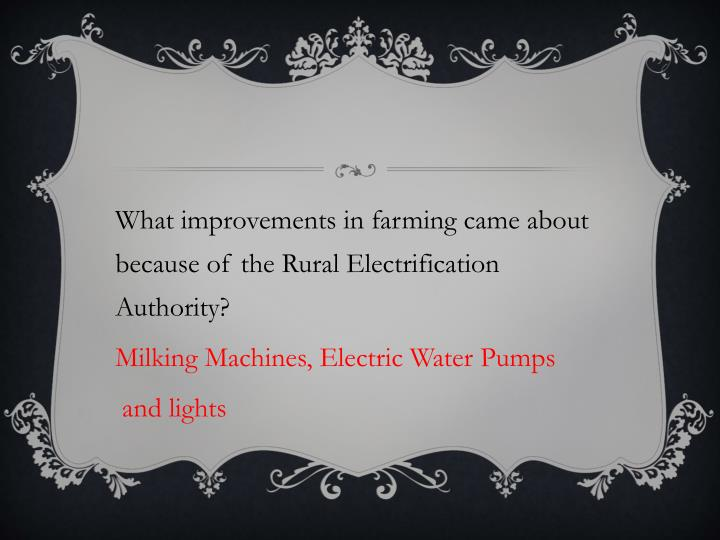 What improvements in farming came about because of the Rural Electrification Authority