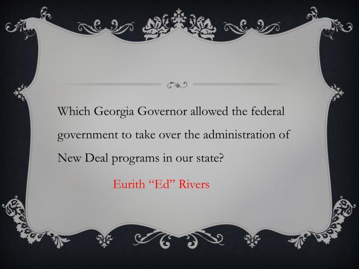 Which Georgia Governor allowed the federal government to take over the administration of New Deal programs in our state