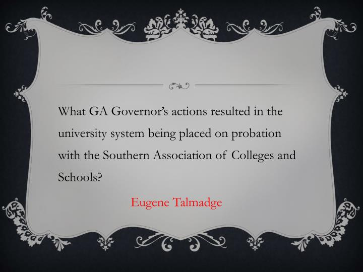 What GA Governor's actions resulted in the university system being placed on probation with the Southern Association of Colleges and Schools