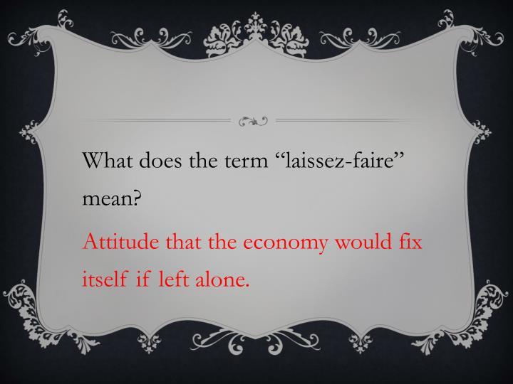 """What does the term """"laissez-faire"""" mean"""