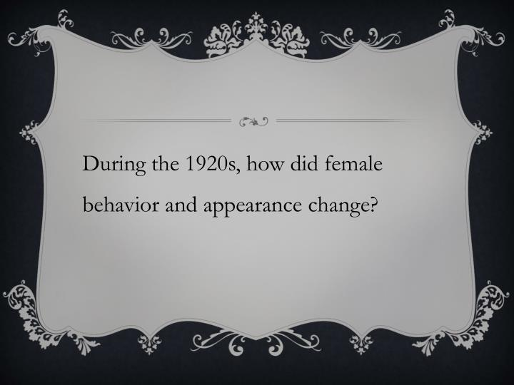 During the 1920s, how did female behavior and appearance change?
