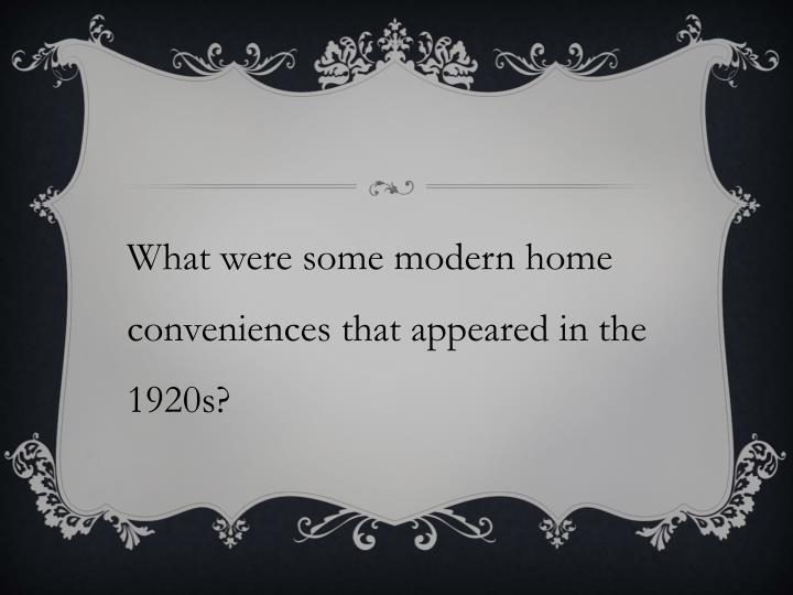 What were some modern home conveniences that appeared in the 1920s?
