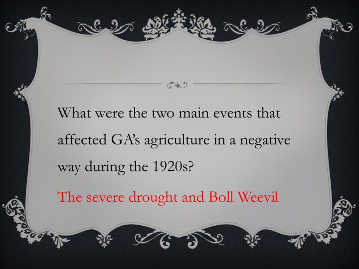 What were the two main events that affected GA's agriculture in a negative way during the 1920s