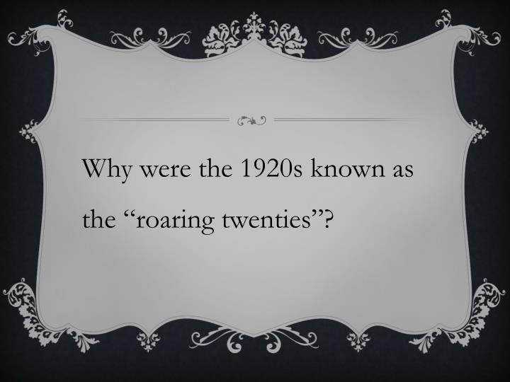 """Why were the 1920s known as the """"roaring twenties""""?"""