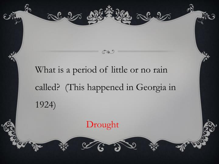 What is a period of little or no rain called?  (This happened in Georgia in 1924