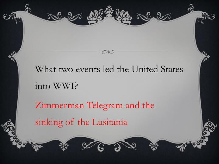 What two events led the United States into WWI
