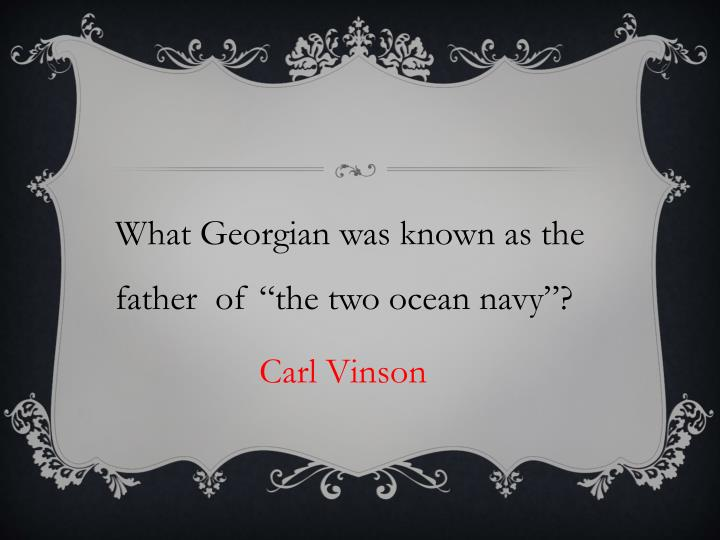 """What Georgian was known as the father  of """"the two ocean navy""""?"""
