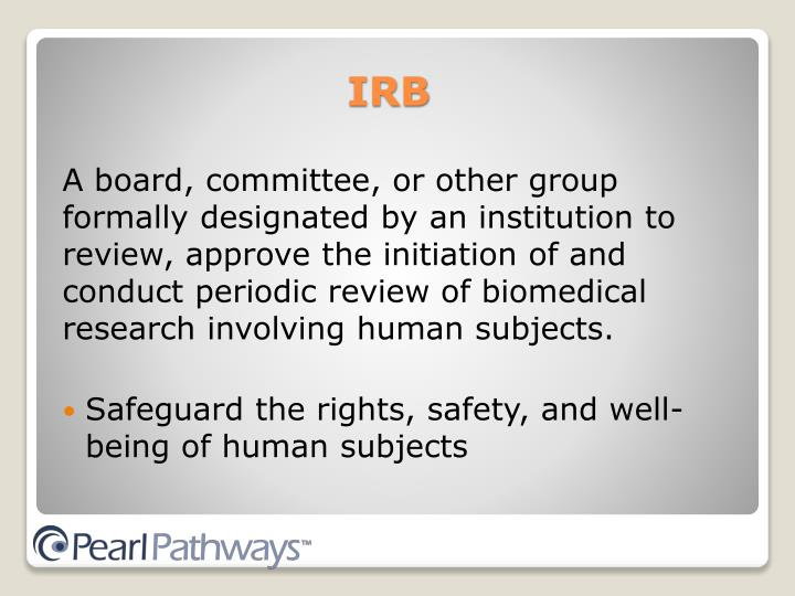 A board, committee, or other group formally designated by an institution to review, approve the initiation of and conduct periodic review of biomedical research involving human subjects.