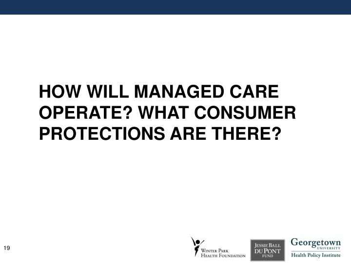 How will managed care operate? What consumer protections are there?