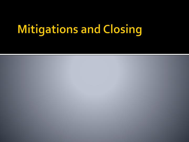 Mitigations and Closing