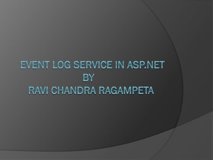 Event log service in asp net by ravi chandra ragampeta
