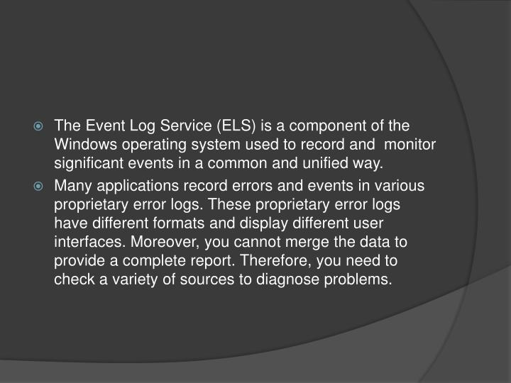 The Event Log Service (ELS) is a component of the Windows operating system used to record and  monit...