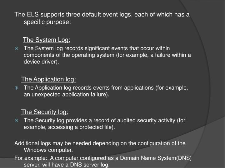 The ELS supports three default event logs, each of which has a specific purpose: