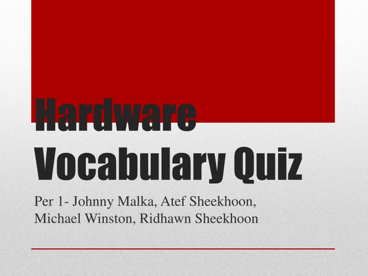 hardware vocabulary quiz Free flashcards to help memorize facts about computer hardware vocabulary other activities to help include hangman, crossword, word.