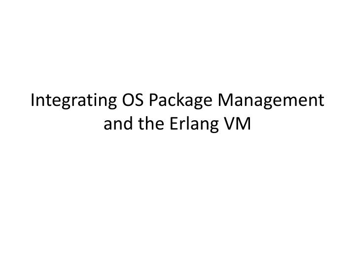 integrating os package management and the erlang vm n.