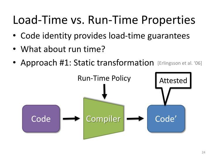 Load-Time vs. Run-Time Properties