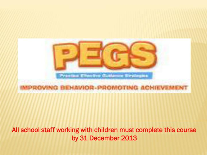 All school staff working with children must complete this course by 31 december 2013