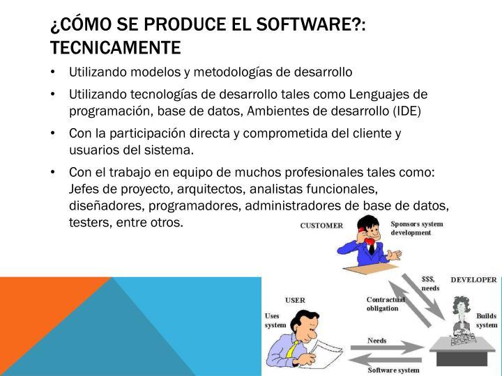 ¿Cómo se PRODUCE EL SOFTWARE?: TECNICAMENTE