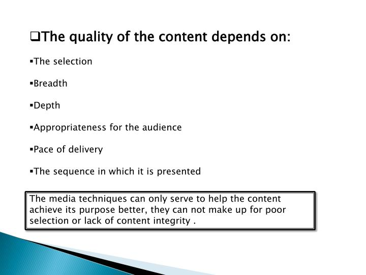 The quality of the content depends on:
