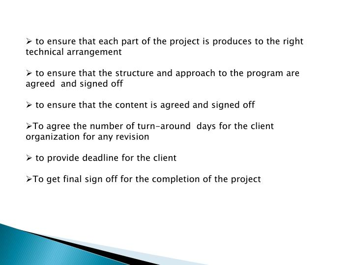 to ensure that each part of the project is produces to the right technical arrangement