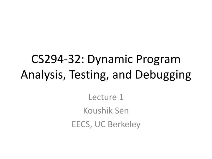 PPT - CS294-32: Dynamic Program Analysis, Testing, and