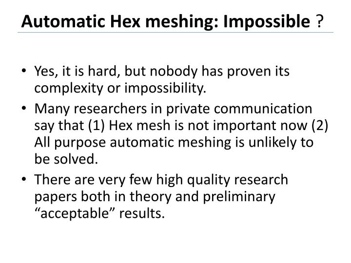 Automatic Hex meshing: Impossible
