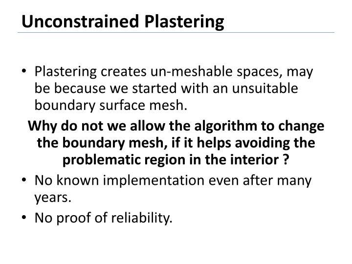 Unconstrained Plastering