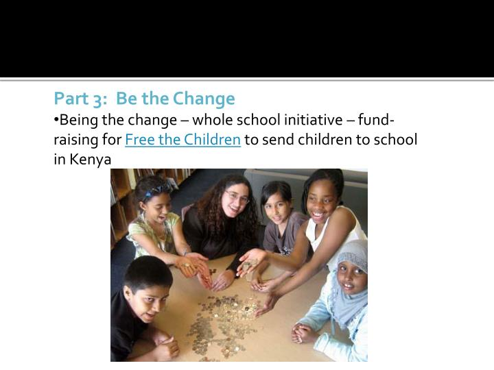Part 3:  Be the Change