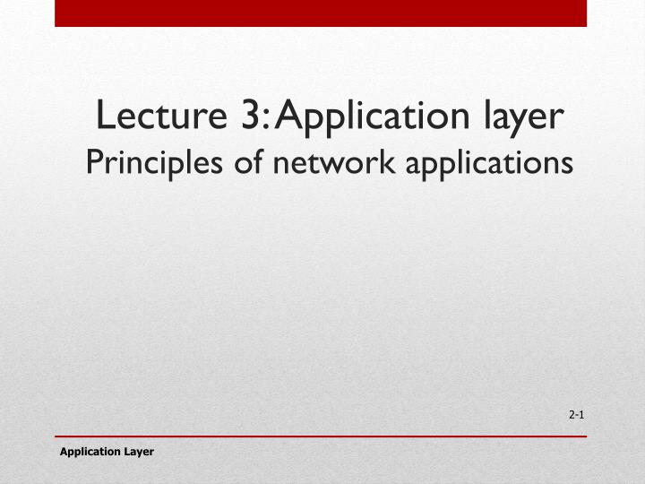 PPT - Lecture 3: Application layer Principles of network