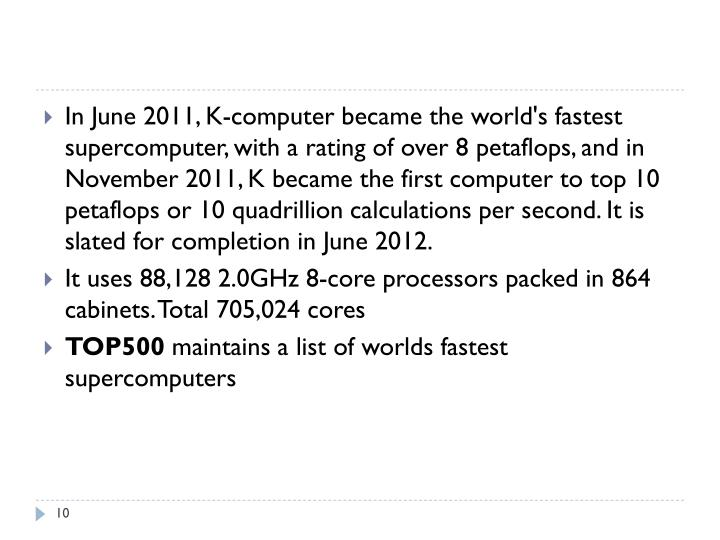 In June 2011,K-computer became the world's fastest supercomputer, with a rating of over 8