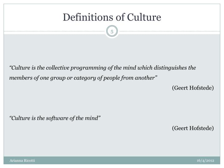 culture is the collective programming of the mind essay - hofstede (1997) defined culture as the collective programming of the mind that distinguishes the members of one group or category of people from others (p 6) he referred to mental programming in order to explain patterns of thinking, feeling, and acting.