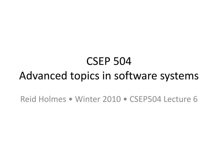 csep 504 advanced topics in software systems n.