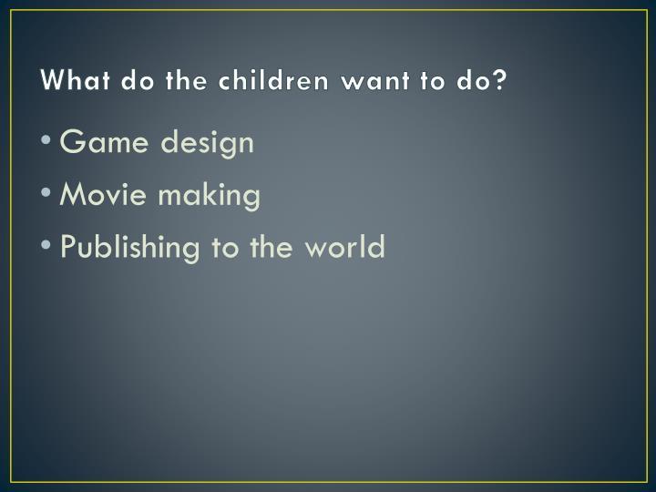 What do the children want to do?