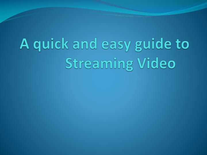 a quick and easy guide to streaming video n.