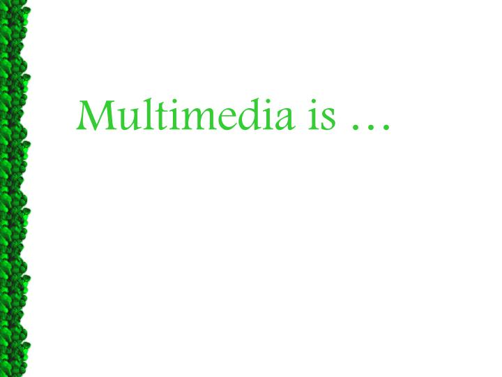 Multimedia is …
