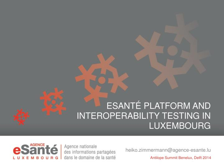 esant platform and interoperability testing in luxembourg n.