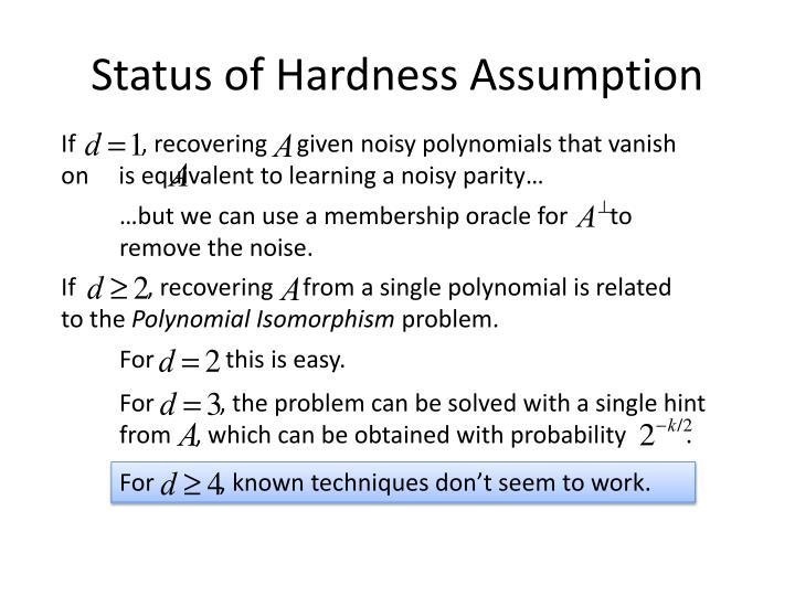 Status of Hardness Assumption