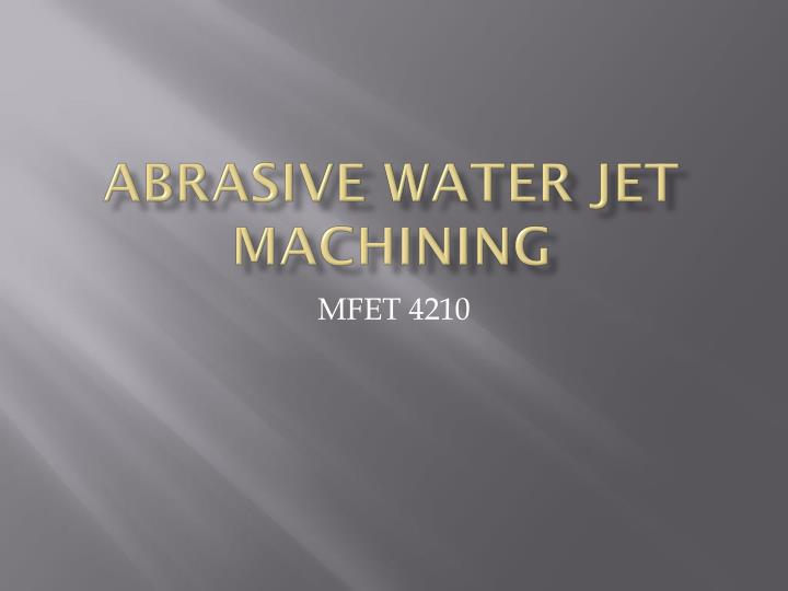 abrasive water jet machining n.